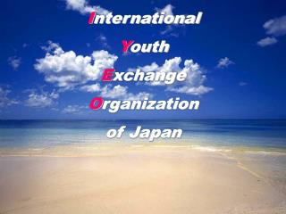 I nternational Y outh E xchange O rganization of Japan