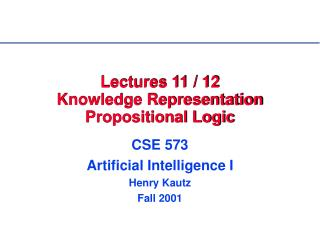 Lectures 11 / 12 Knowledge Representation Propositional Logic