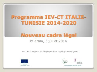 Programme IEV-CT ITALIE-TUNISIE 2014-2020 Nouveau cadre légal