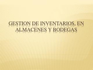 GESTION DE INVENTARIOS, EN ALMACENES Y BODEGAS