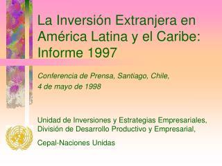 La Inversión Extranjera en América Latina y el Caribe: Informe 1997