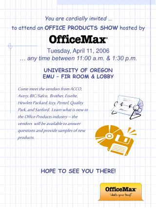 You are cordially invited  … to attend an  OFFICE PRODUCTS SHOW  hosted by Tuesday, April 11, 2006