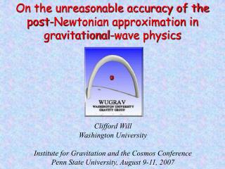 Clifford Will Washington University Institute for Gravitation and the Cosmos Conference