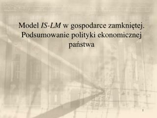 Model  IS-LM  w gospodarce zamkniętej. Podsumowanie polityki ekonomicznej państwa