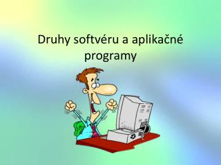 Druhy softvéru a aplikačné programy