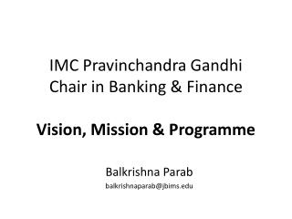 IMC  Pravinchandra  Gandhi Chair in Banking & Finance Vision, Mission & Programme