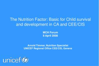 The Nutrition Factor: Basic for Child survival and development in CA and CEE/CIS