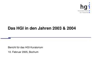 Das HGI in den Jahren 2003 & 2004