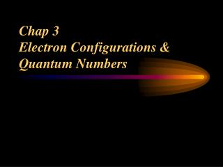 Chap 3  Electron Configurations & Quantum Numbers
