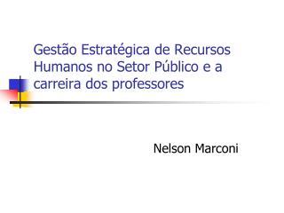 Gestão Estratégica de Recursos Humanos no Setor Público e a carreira dos professores