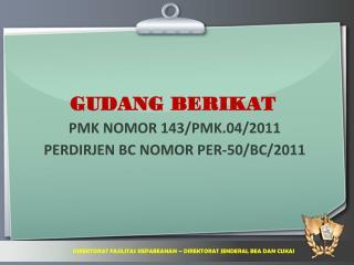 GUDANG BERIKAT  PMK NOMOR 143/PMK.04/2011   PERDIRJEN BC NOMOR PER-50/BC/2011