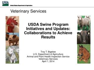 USDA Swine Program Initiatives and Updates: Collaborations to  A chieve Results  Troy T. Bigelow