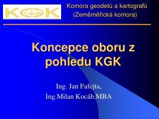 . Komora geodetů  a  kartografů ( Zeměměřická komora )  Koncepce oboru z pohledu  KGK