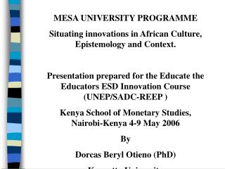 MESA UNIVERSITY PROGRAMME Situating innovations in African Culture, Epistemology and Context.  Presentation prepared for