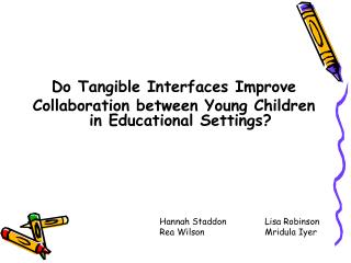 Do Tangible Interfaces Improve  Collaboration between Young Children in Educational Settings?
