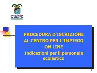PROCEDURA D'ISCRIZIONE  AL CENTRO PER L'IMPIEGO  ON LINE Indicazioni per il personale scolastico