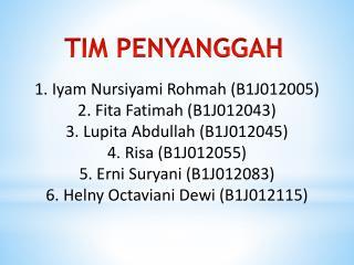 1.  Iyam Nursiyami Rohmah  (B1J012005) 2.  Fita  Fatimah (B1J012043)