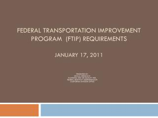 Federal Transportation Improvement Program  (FTIP) Requirements  January 17, 2011