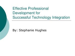 Effective Professional Development for  Successful Technology Integration