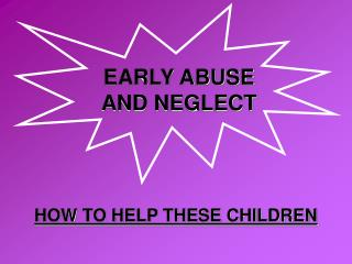 EARLY ABUSE  AND NEGLECT