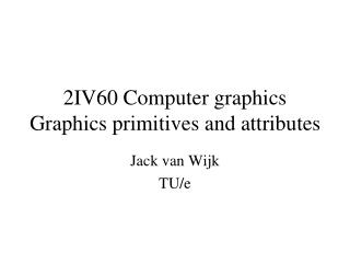 2IV60 Computer graphics Graphics primitives and attributes