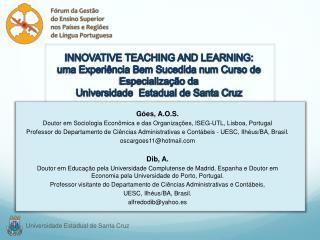 Góes, A.O.S. Doutor em Sociologia Econômica e das Organizações, ISEG-UTL, Lisboa, Portugal