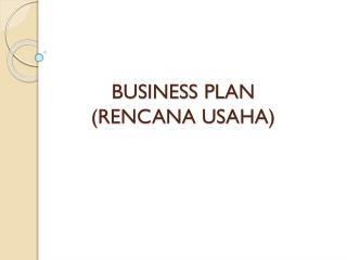 BUSINESS PLAN (RENCANA USAHA)