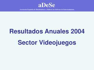 Resultados Anuales 2004 Sector Videojuegos