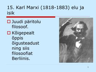 15. Karl Marxi (1818-1883) elu ja isik