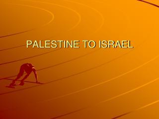 PALESTINE TO ISRAEL
