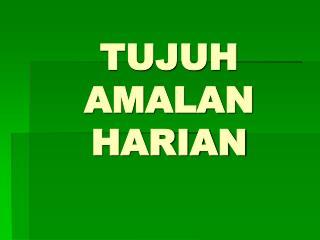 TUJUH  AMALAN  HARIAN