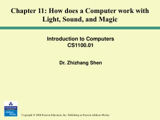 Introduction to Computers CS1100.01 Dr. Zhizhang Shen