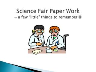 "Science Fair Paper Work ~ a few ""little"" things to remember  "