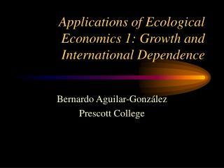 Applications of Ecological Economics 1: Growth and International Dependence