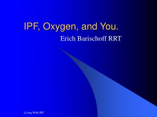IPF, Oxygen, and You.