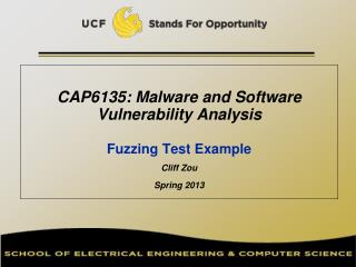 CAP6135: Malware and Software Vulnerability Analysis   Fuzzing Test Example Cliff Zou Spring 2013
