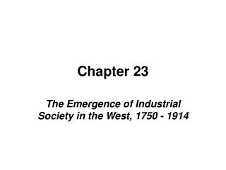 The Emergence of Industrial Society in the West, 1750 - 1914