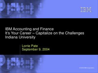 IBM Accounting and Finance It's Your Career – Capitalize on the Challenges Indiana University