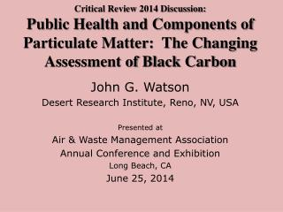 John G. Watson Desert Research Institute, Reno, NV, USA Presented at