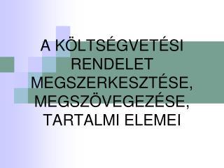 A K�LTS�GVET�SI RENDELET MEGSZERKESZT�SE, MEGSZ�VEGEZ�SE,  TARTALMI ELEMEI