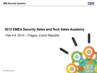 2013 EMEA Security Sales and Tech Sales Academy  Feb 4-8  2013 – Prague, Czech Republic