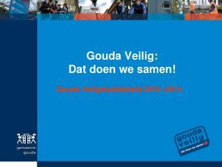 Gouda Veilig:  Dat doen we samen!