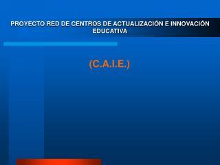 PROYECTO RED DE CENTROS DE ACTUALIZACIÓN E INNOVACIÓN EDUCATIVA
