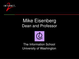 Mike Eisenberg Dean and Professor