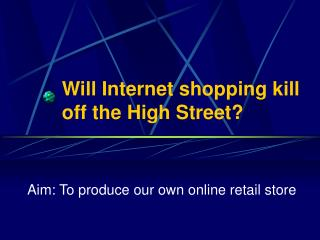 Will Internet shopping kill off the High Street