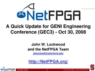 A Quick Update for GENI Engineering Conference (GEC3) - Oct 30, 2008 John W. Lockwood