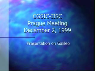 CGSIC-IISC Prague Meeting December 2, 1999
