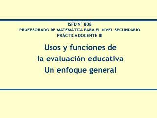 Usos y funciones de  la evaluaci�n educativa Un enfoque general