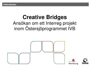 Creative Bridges Ans �kan om ett Interreg projekt  inom �stersj�programmet IVB