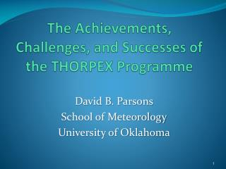 The Achievements, Challenges, and Successes of the THORPEX  Programme
